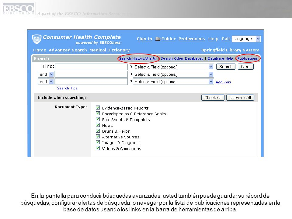 En la pantalla para conducir búsquedas avanzadas, usted también puede guardar su récord de búsquedas, configurar alertas de búsqueda, o navegar por la lista de publicaciones representadas en la base de datos usando los links en la barra de herramientas de arriba.