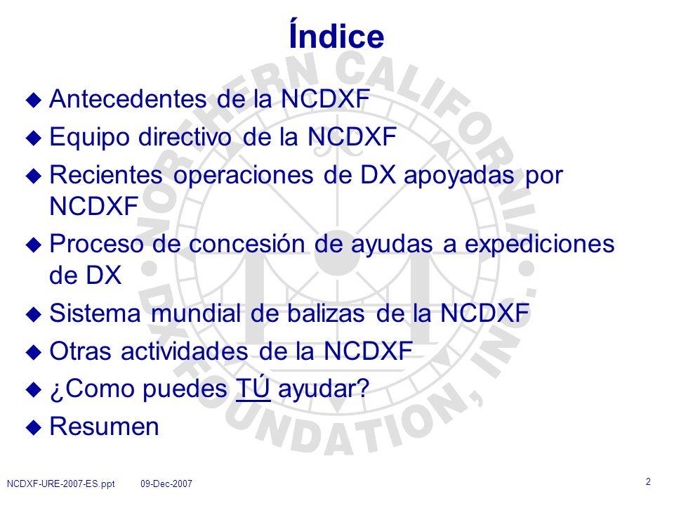 3 NCDXF-URE-2007-ES.ppt 09-Dec-2007 Antecedentes de la NCDXF u Fundada en 1972 u Importante donación inicial de Lee Shaklee, W6BH u Fuentes principales de financiación hoy: 1.