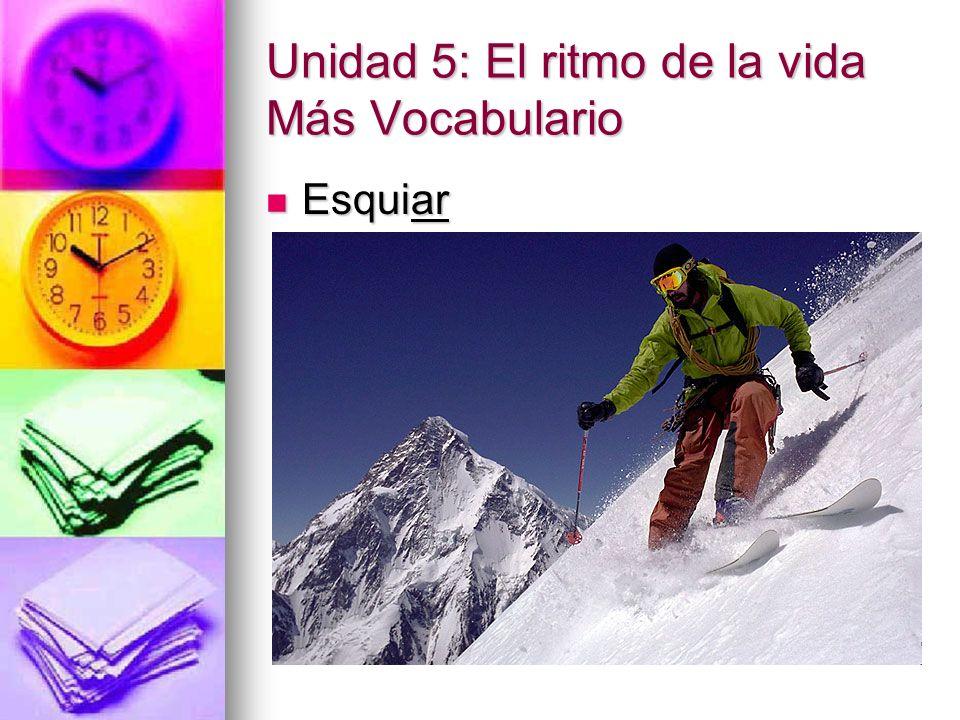 Unidad 5: El ritmo de la vida Más Vocabulario Esquiar Esquiar