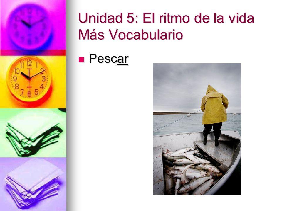 Unidad 5: El ritmo de la vida Más Vocabulario Pescar Pescar