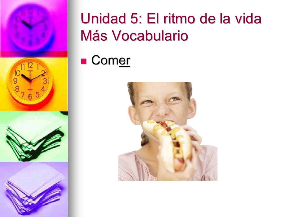Unidad 5: El ritmo de la vida Más Vocabulario Comer Comer