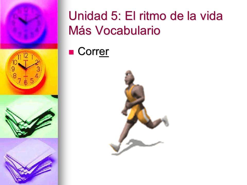 Unidad 5: El ritmo de la vida Más Vocabulario Correr Correr