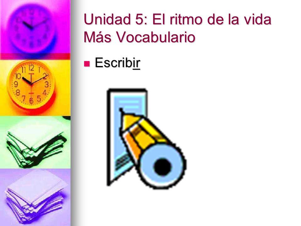 Unidad 5: El ritmo de la vida Más Vocabulario Escribir Escribir