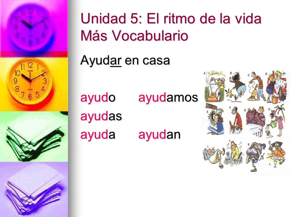 Unidad 5: El ritmo de la vida Más Vocabulario Ver Ver