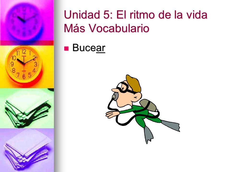 Unidad 5: El ritmo de la vida Más Vocabulario Bucear Bucear