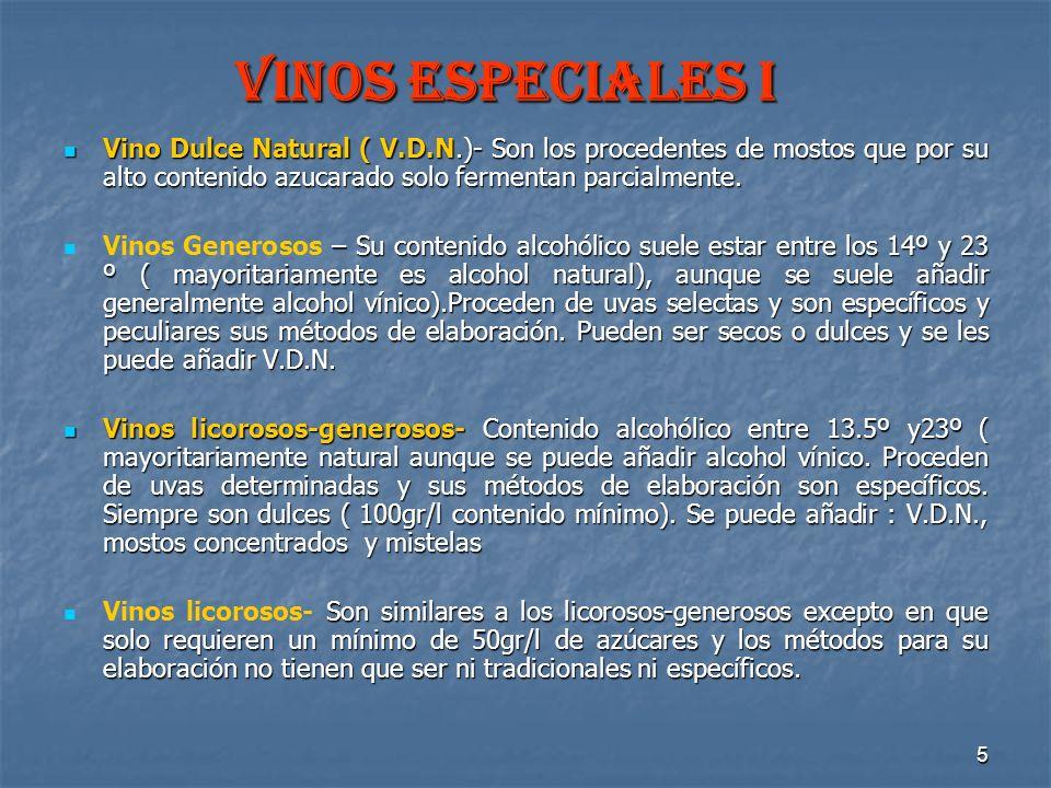 5 VINOS ESPECIALES I Vino Dulce Natural ( V.D.N.)- Son los procedentes de mostos que por su alto contenido azucarado solo fermentan parcialmente. Vino