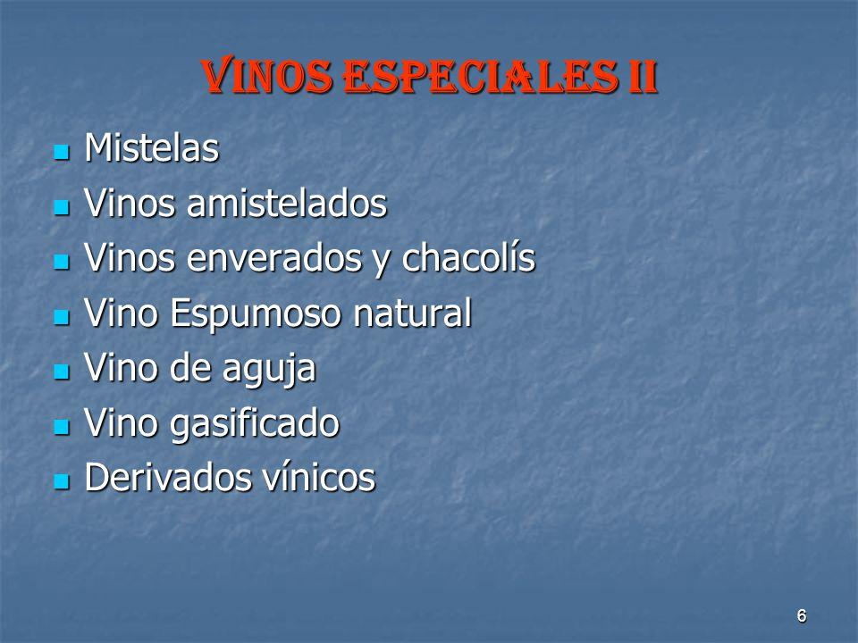 6 VINOS ESPECIALES ii Mistelas Mistelas Vinos amistelados Vinos amistelados Vinos enverados y chacolís Vinos enverados y chacolís Vino Espumoso natura