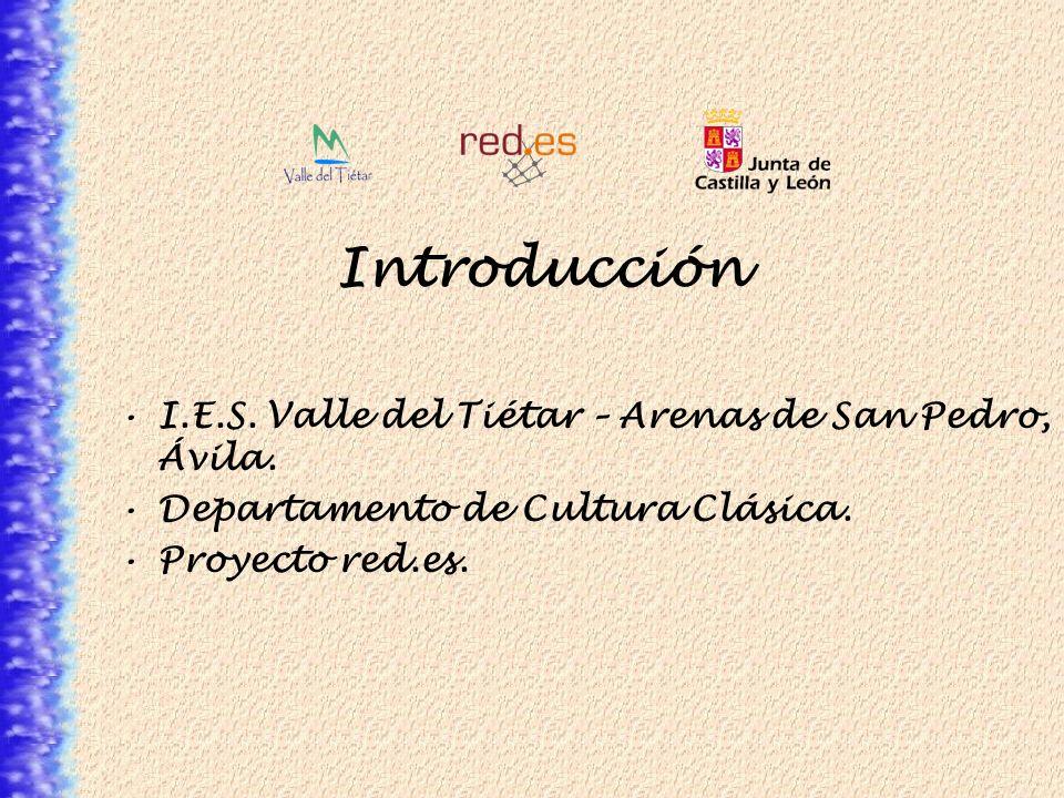 Introducción I.E.S. Valle del Tiétar – Arenas de San Pedro, Ávila. Departamento de Cultura Clásica. Proyecto red.es.