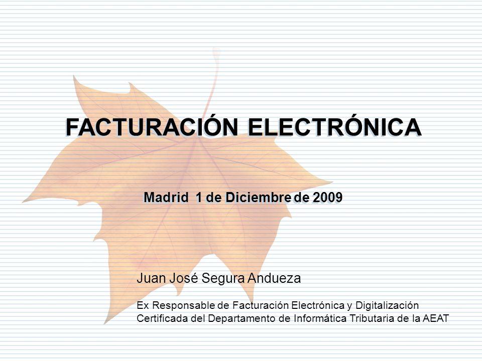 Departamento de Informática Tributaria FACTURACIÓN ELECTRÓNICA Madrid 1 de Diciembre de 2009 FACTURACIÓN ELECTRÓNICA Madrid 1 de Diciembre de 2009 Jua