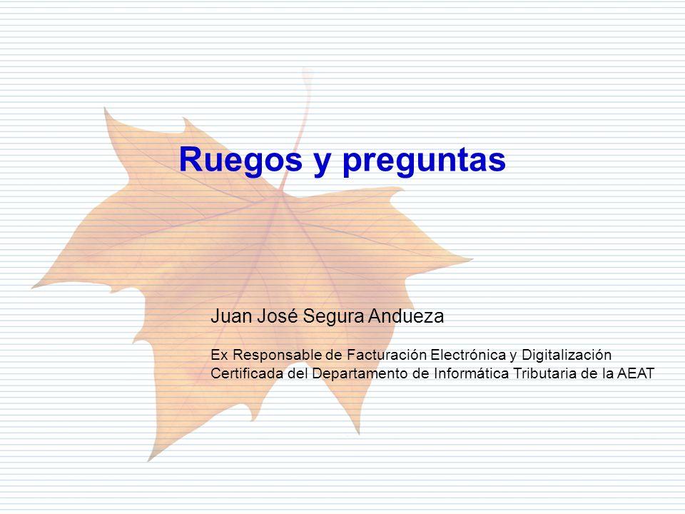 Departamento de Informática Tributaria Ruegos y preguntas Juan José Segura Andueza Ex Responsable de Facturación Electrónica y Digitalización Certific