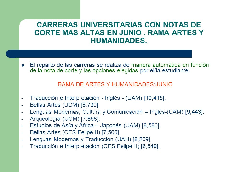CARRERAS UNIVERSITARIAS CON NOTAS DE CORTE MAS ALTAS EN JUNIO. RAMA ARTES Y HUMANIDADES. El reparto de las carreras se realiza de manera automática en