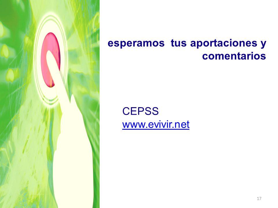 CEPSS www.evivir.net www.evivir.net esperamos tus aportaciones y comentarios 17