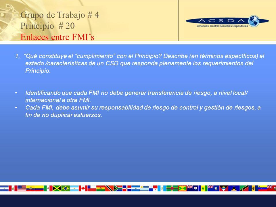 Grupo de Trabajo # 4 Principio # 20 Enlaces entre FMIs 1. Qué constituye el cumplimiento con el Principio? Describe (en términos específicos) el estad