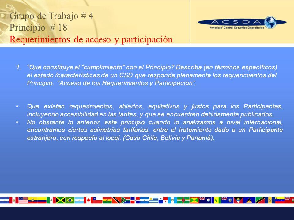 Grupo de Trabajo # 4 Principio # 18 Requerimientos de acceso y participación 1.Qué constituye el cumplimiento con el Principio? Describa (en términos