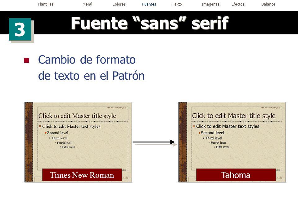 Cambio de formato de texto en el Patrón Times New Roman Tahoma Fuente sans serif 3 3 PlantillasMenúColoresFuentesTextoImagenesEfectosBalance