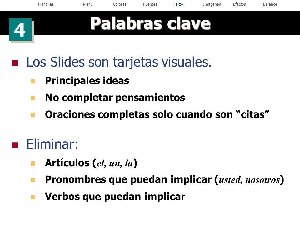 Los Slides son tarjetas visuales. Principales ideas No completar pensamientos Oraciones completas solo cuando son citas Eliminar: Artículos ( el, un,