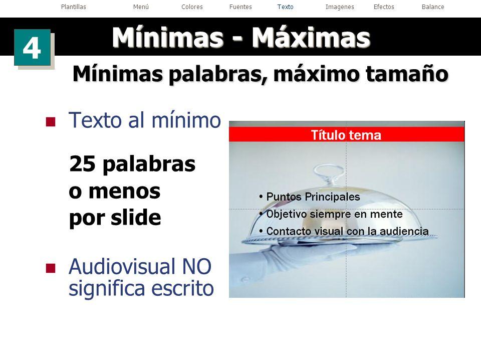 Mínimas palabras, máximo tamaño Texto al mínimo 25 palabras o menos por slide Audiovisual NO significa escrito Mínimas - Máximas 4 4 PlantillasMenúCol