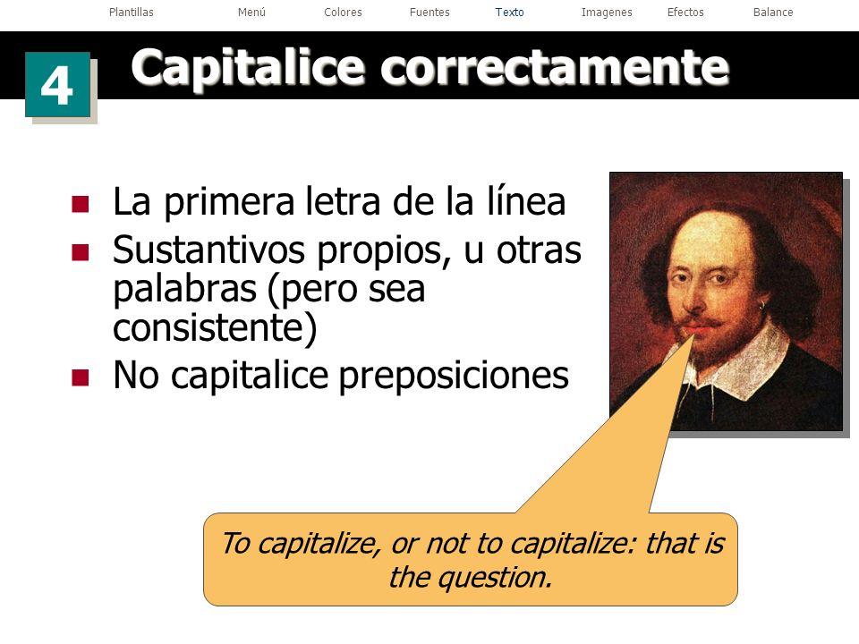 La primera letra de la línea Sustantivos propios, u otras palabras (pero sea consistente) No capitalice preposiciones To capitalize, or not to capital