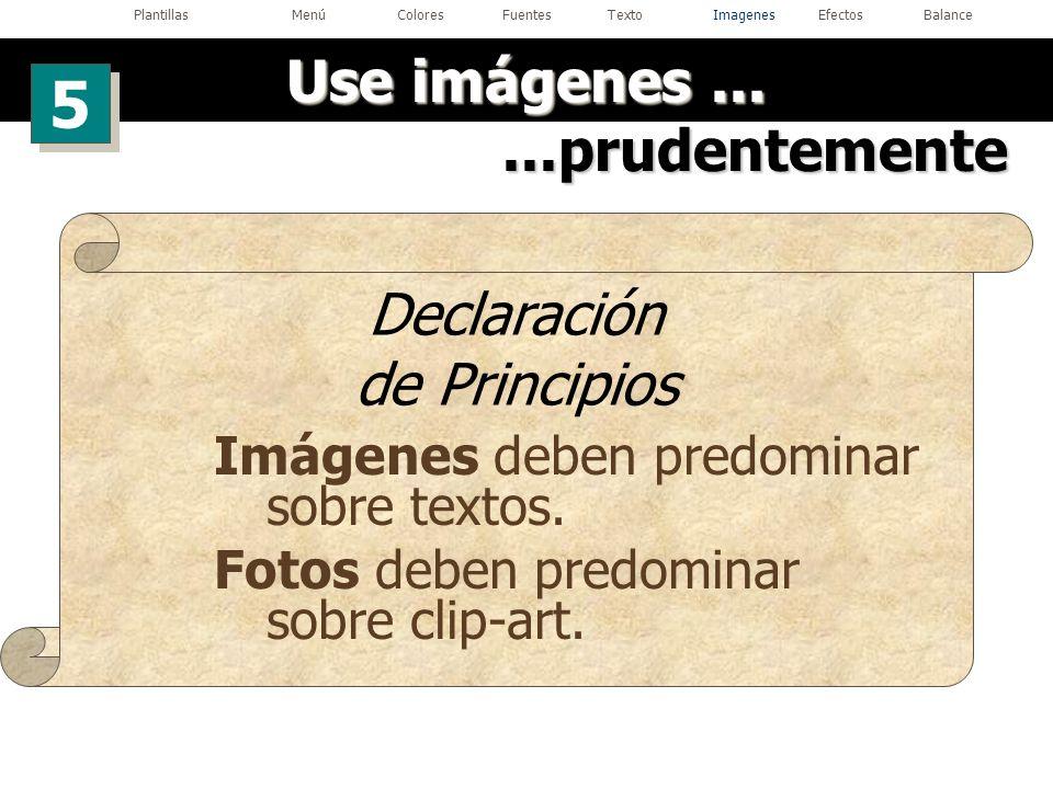 ...prudentemente Declaración de Principios Imágenes deben predominar sobre textos. Fotos deben predominar sobre clip-art. Use imágenes... 5 5 Plantill