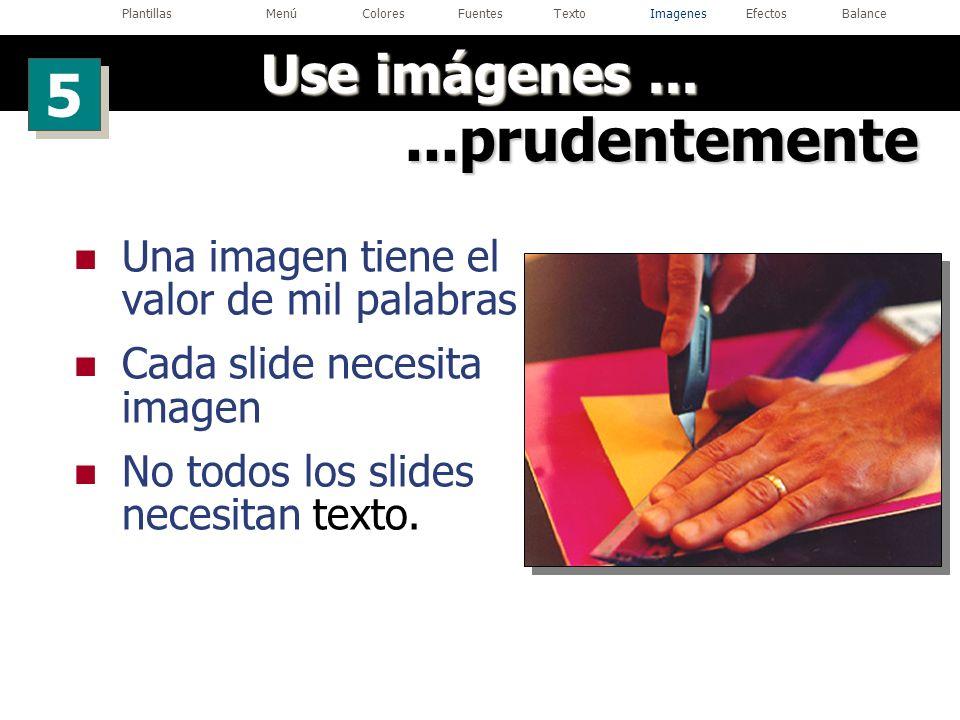 Una imagen tiene el valor de mil palabras Cada slide necesita imagen No todos los slides necesitan texto....prudentemente Use imágenes... 5 5 Plantill