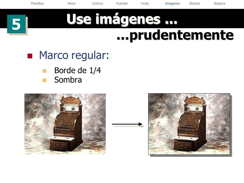 Marco regular: Borde de 1/4 Sombra...prudentemente Use imágenes... 5 5 PlantillasMenúColoresFuentesTextoImagenesEfectosBalance