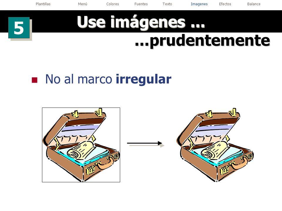 No al marco irregular...prudentemente Use imágenes... 5 5 PlantillasMenúColoresFuentesTextoImagenesEfectosBalance