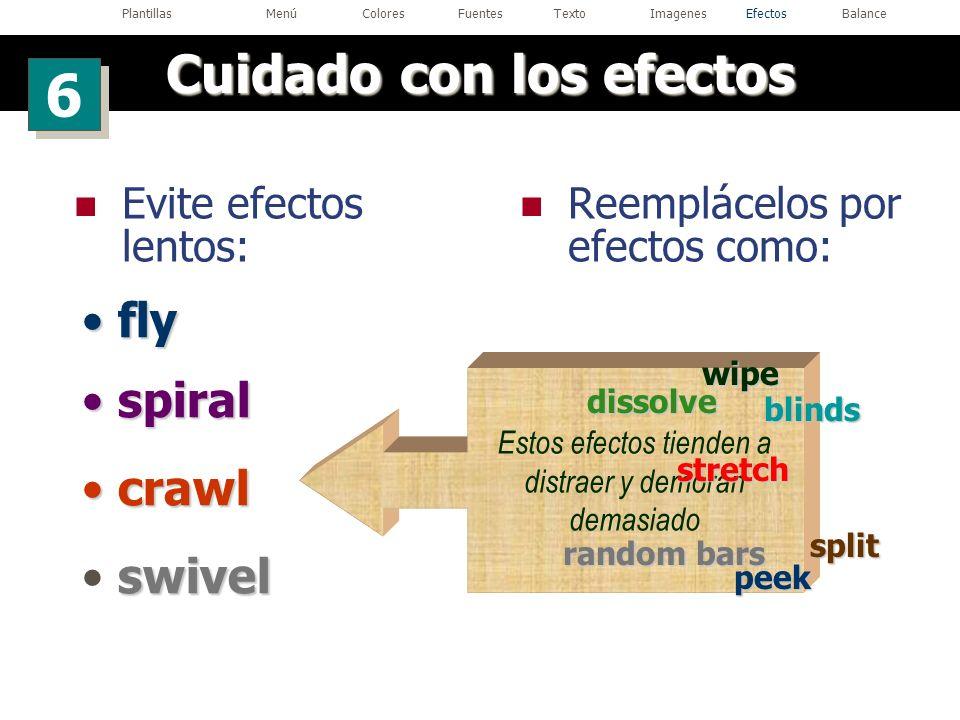 Estos efectos tienden a distraer y demoran demasiado Evite efectos lentos: Reemplácelos por efectos como: spiral spiral swivel crawl crawl fly fly wip