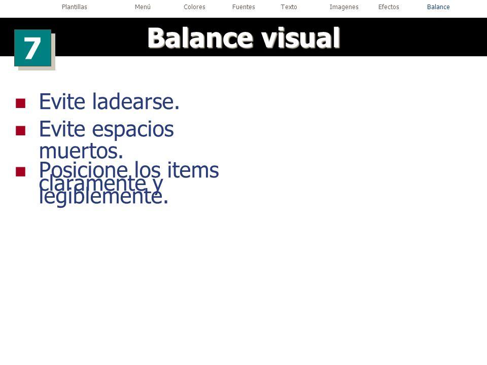 Evite ladearse. Evite espacios muertos. Posicione los items claramente y legiblemente. Balance visual 7 7 PlantillasMenúColoresFuentesTextoImagenesEfe