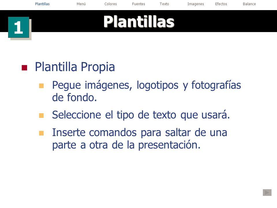 Plantilla Propia Pegue imágenes, logotipos y fotografías de fondo. Seleccione el tipo de texto que usará. Inserte comandos para saltar de una parte a