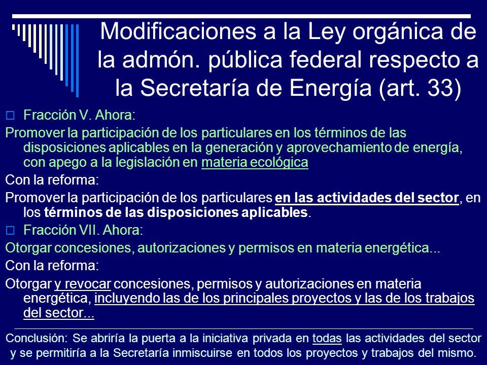 Modificaciones a la Ley orgánica de la admón. pública federal respecto a la Secretaría de Energía (art. 33) Fracción V. Ahora: Promover la participaci
