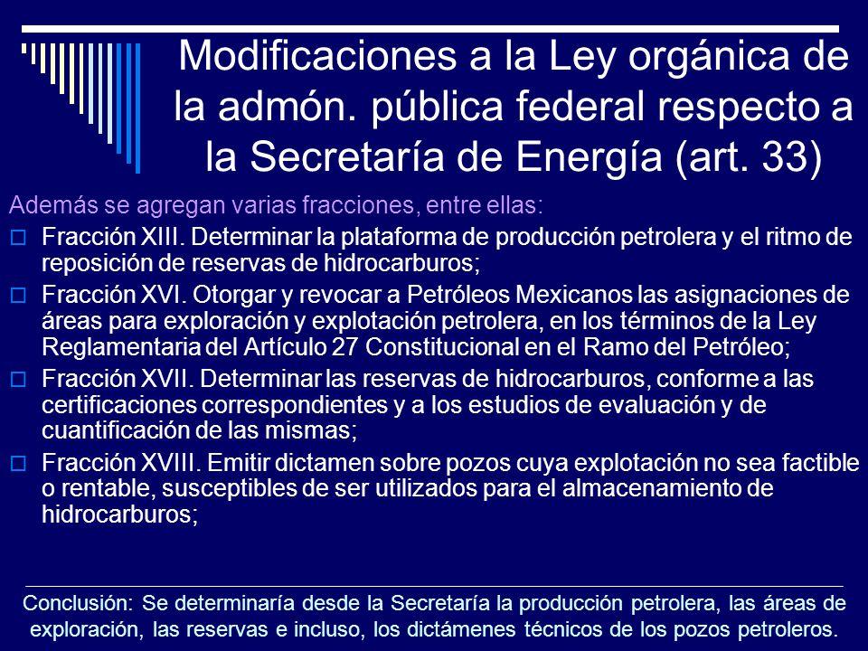 Modificaciones a la Ley orgánica de la admón. pública federal respecto a la Secretaría de Energía (art. 33) Además se agregan varias fracciones, entre