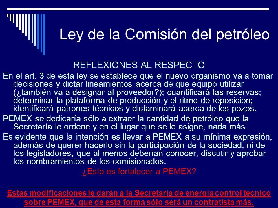 Ley de la Comisión del petróleo REFLEXIONES AL RESPECTO En el art. 3 de esta ley se establece que el nuevo organismo va a tomar decisiones y dictar li