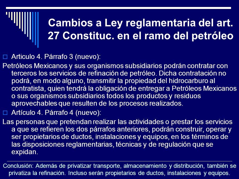 Cambios a Ley reglamentaria del art. 27 Constituc. en el ramo del petróleo Articulo 4. Párrafo 3 (nuevo): Petróleos Mexicanos y sus organismos subsidi