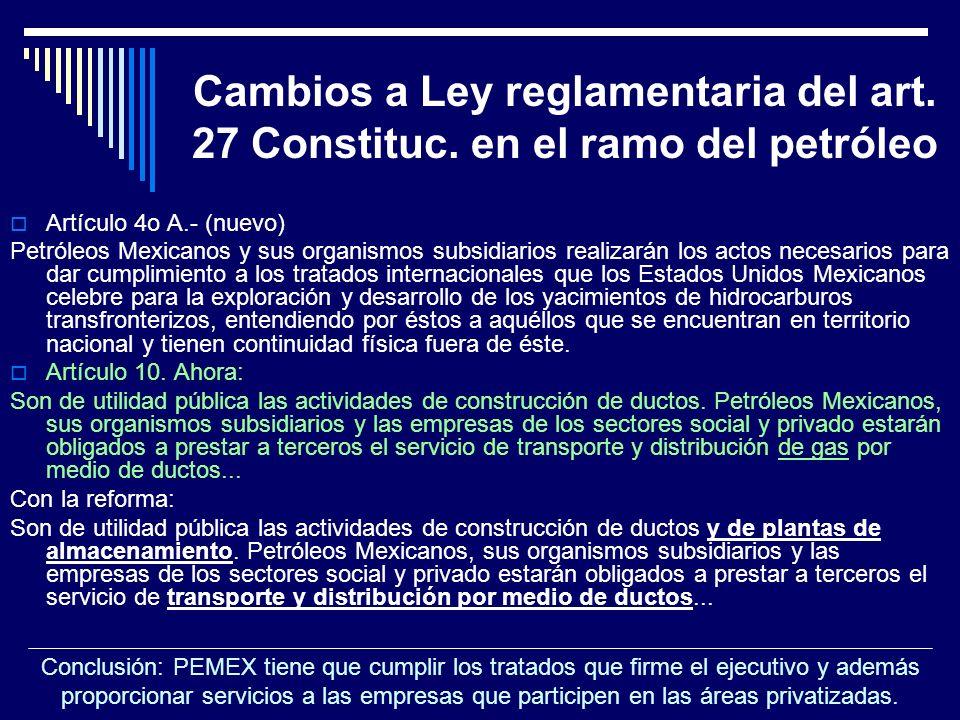Cambios a Ley reglamentaria del art. 27 Constituc. en el ramo del petróleo Artículo 4o A.- (nuevo) Petróleos Mexicanos y sus organismos subsidiarios r