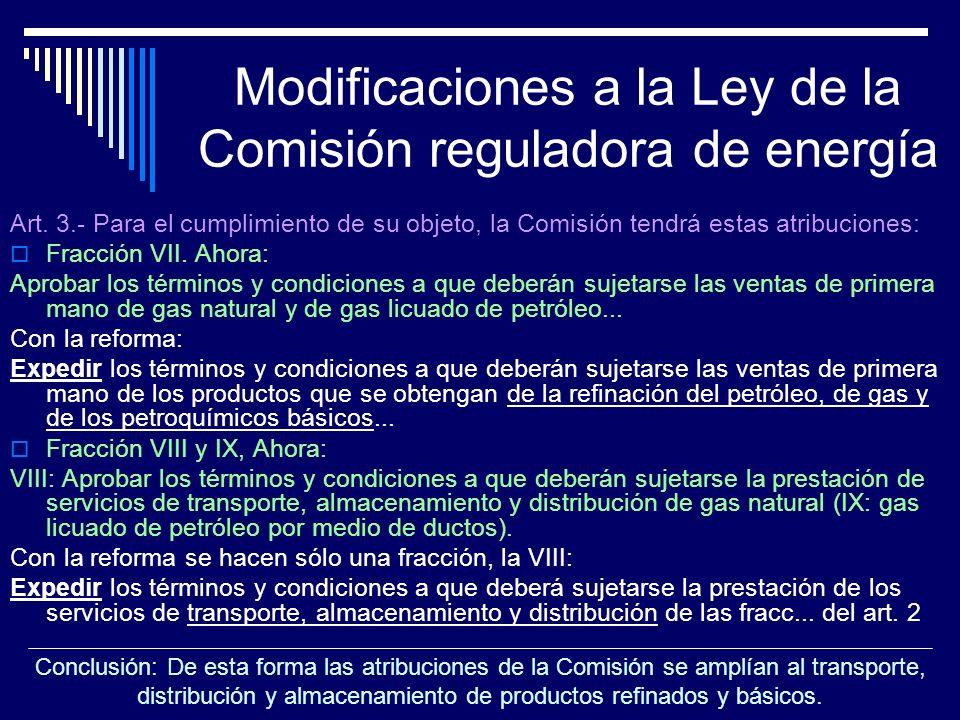 Modificaciones a la Ley de la Comisión reguladora de energía Art. 3.- Para el cumplimiento de su objeto, la Comisión tendrá estas atribuciones: Fracci