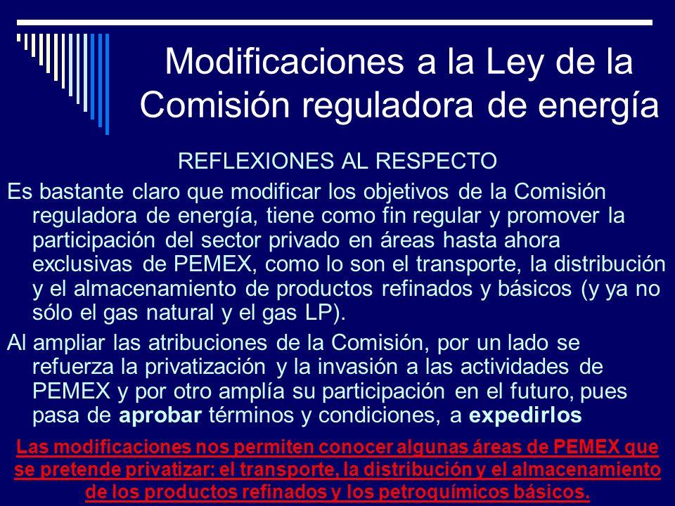 Modificaciones a la Ley de la Comisión reguladora de energía REFLEXIONES AL RESPECTO Es bastante claro que modificar los objetivos de la Comisión regu