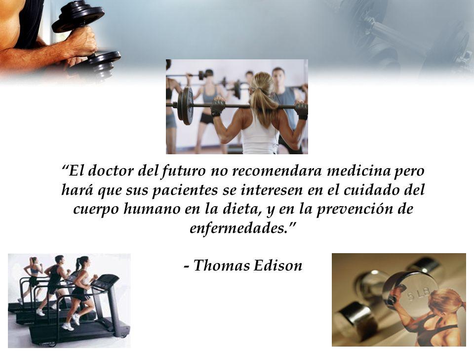 El doctor del futuro no recomendara medicina pero hará que sus pacientes se interesen en el cuidado del cuerpo humano en la dieta, y en la prevención