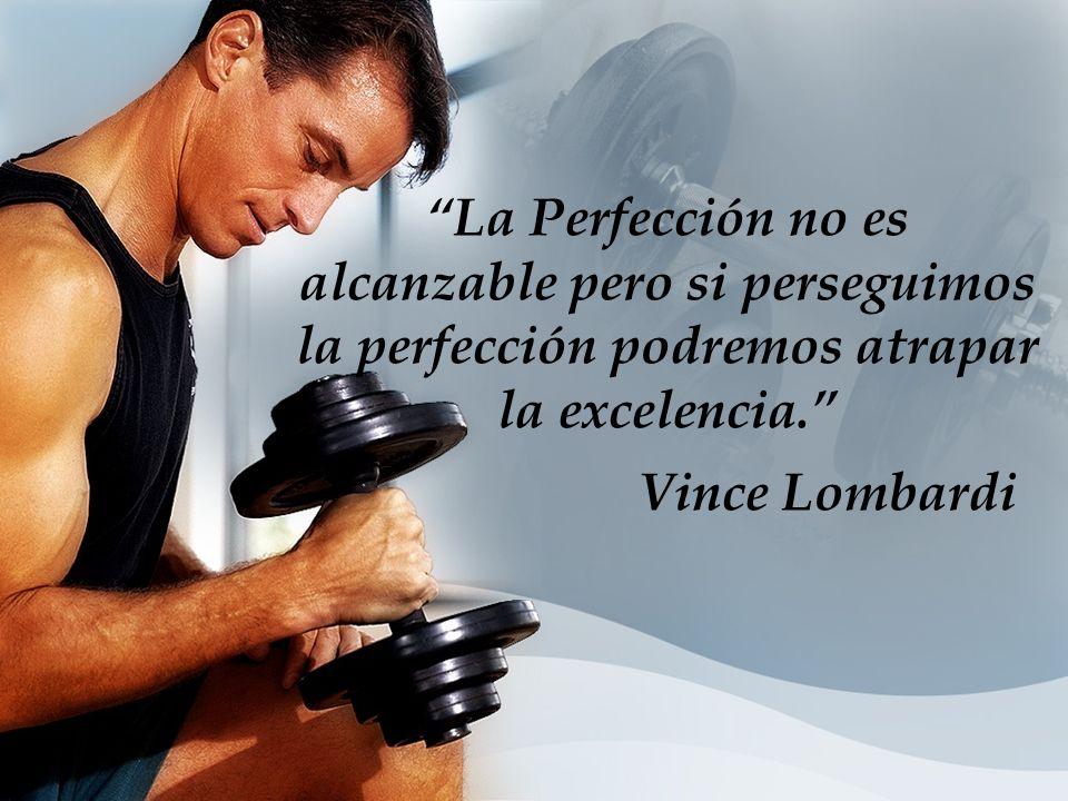 La Perfección no es alcanzable pero si perseguimos la perfección podremos atrapar la excelencia. Vince Lombardi