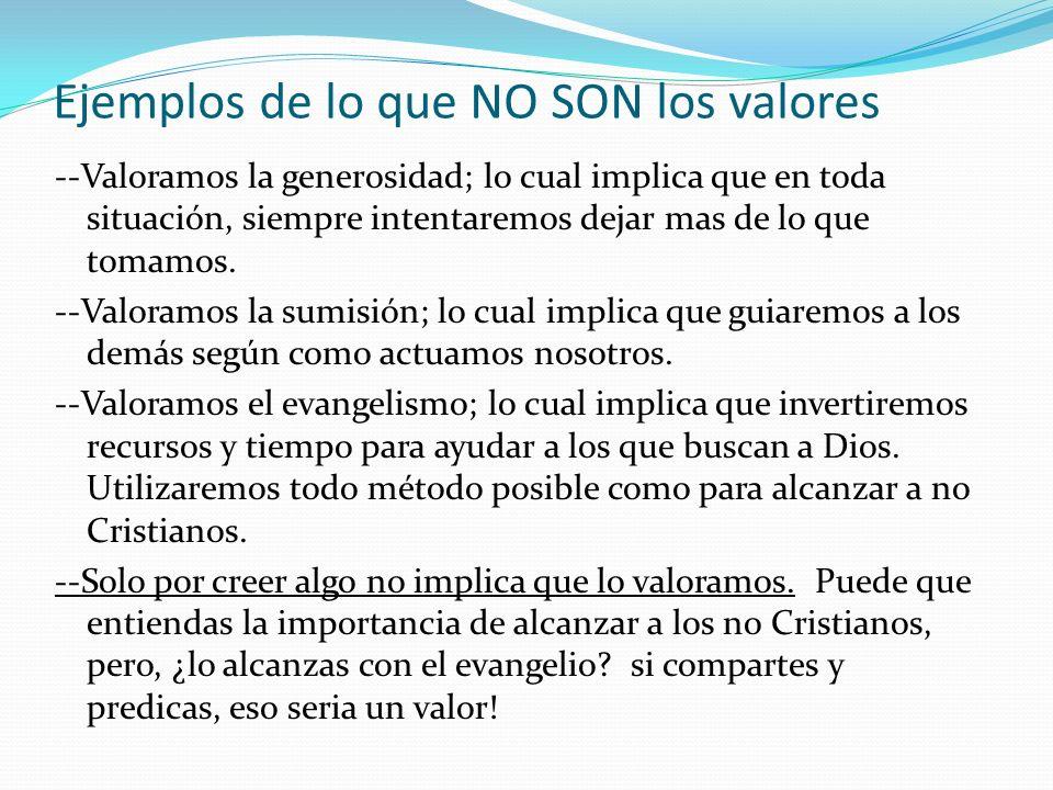 Ejemplos de lo que NO SON los valores --Valoramos la generosidad; lo cual implica que en toda situación, siempre intentaremos dejar mas de lo que toma