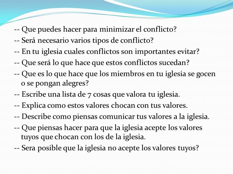 -- Que puedes hacer para minimizar el conflicto? -- Será necesario varios tipos de conflicto? -- En tu iglesia cuales conflictos son importantes evita