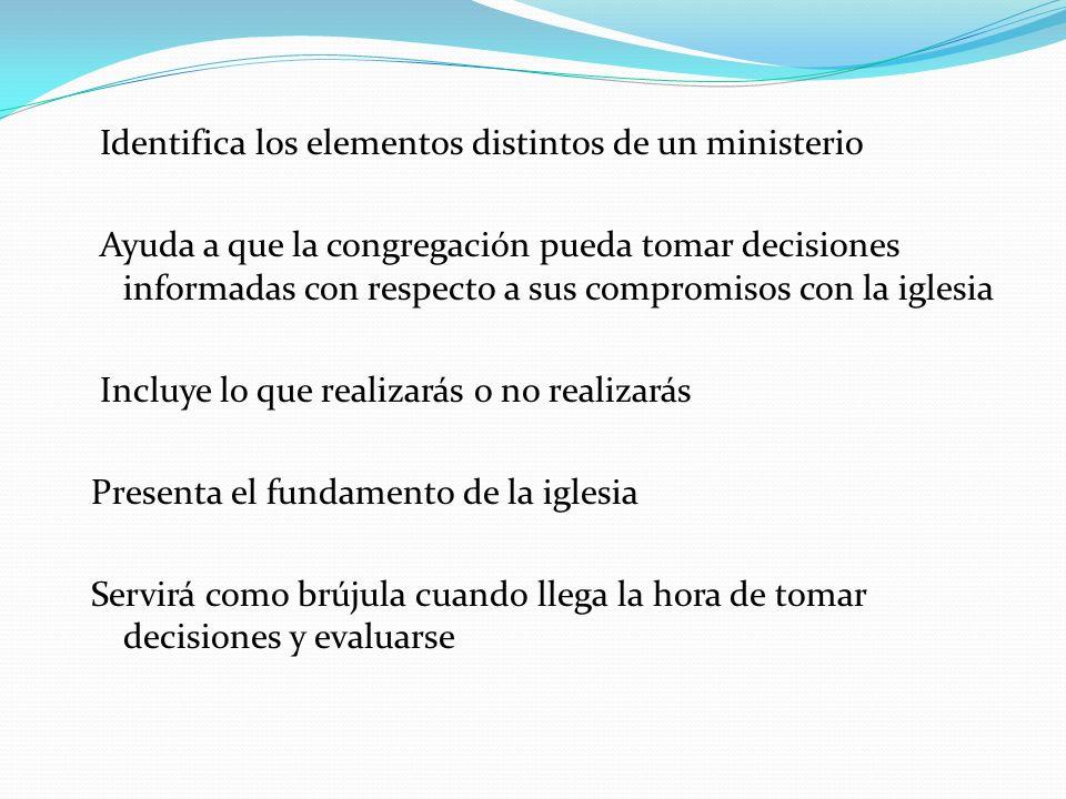 Identifica los elementos distintos de un ministerio Ayuda a que la congregación pueda tomar decisiones informadas con respecto a sus compromisos con l