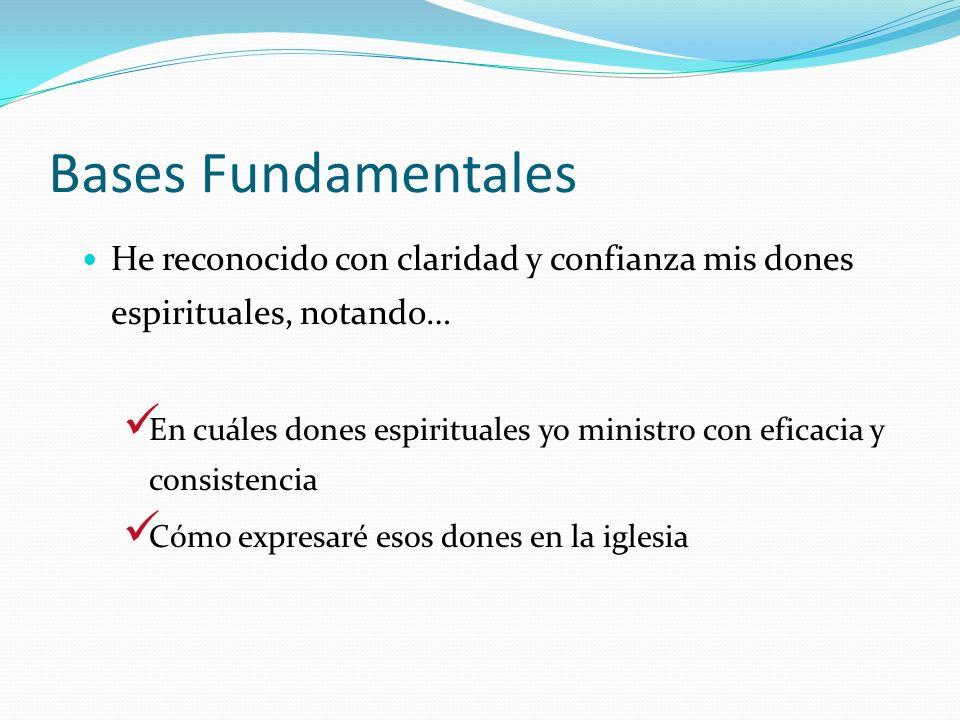 Bases Fundamentales He reconocido con claridad y confianza mis dones espirituales, notando… En cuáles dones espirituales yo ministro con eficacia y co