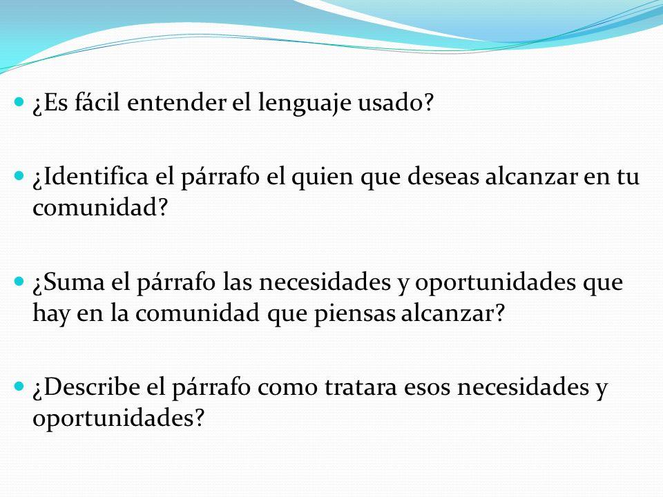 ¿Es fácil entender el lenguaje usado? ¿Identifica el párrafo el quien que deseas alcanzar en tu comunidad? ¿Suma el párrafo las necesidades y oportuni
