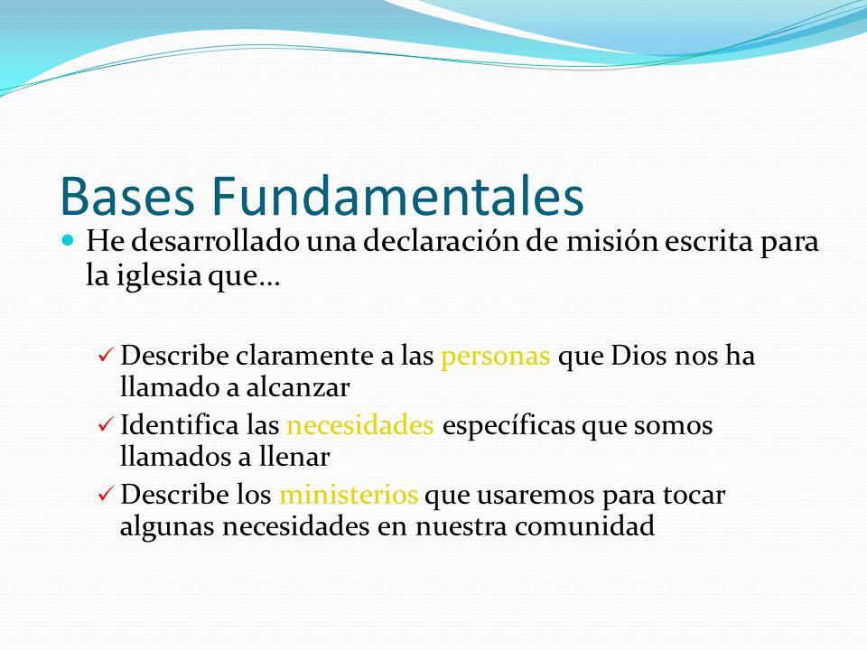 Bases Fundamentales He desarrollado una declaración de misión escrita para la iglesia que… Describe claramente a las personas que Dios nos ha llamado