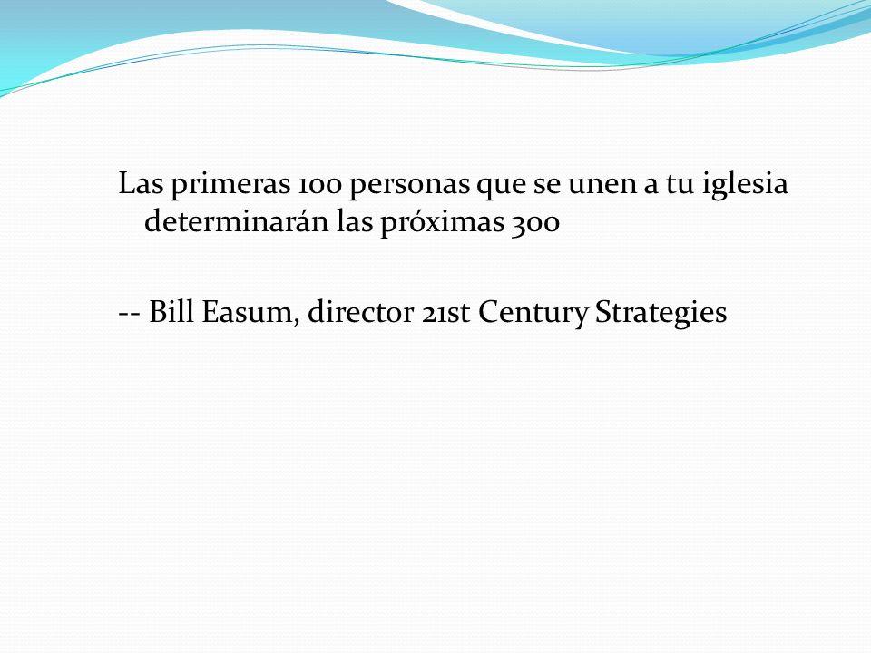 Las primeras 100 personas que se unen a tu iglesia determinarán las próximas 300 -- Bill Easum, director 21st Century Strategies