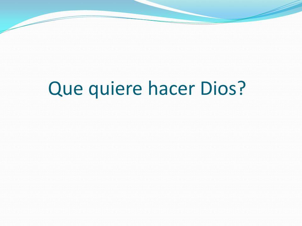Que quiere hacer Dios?