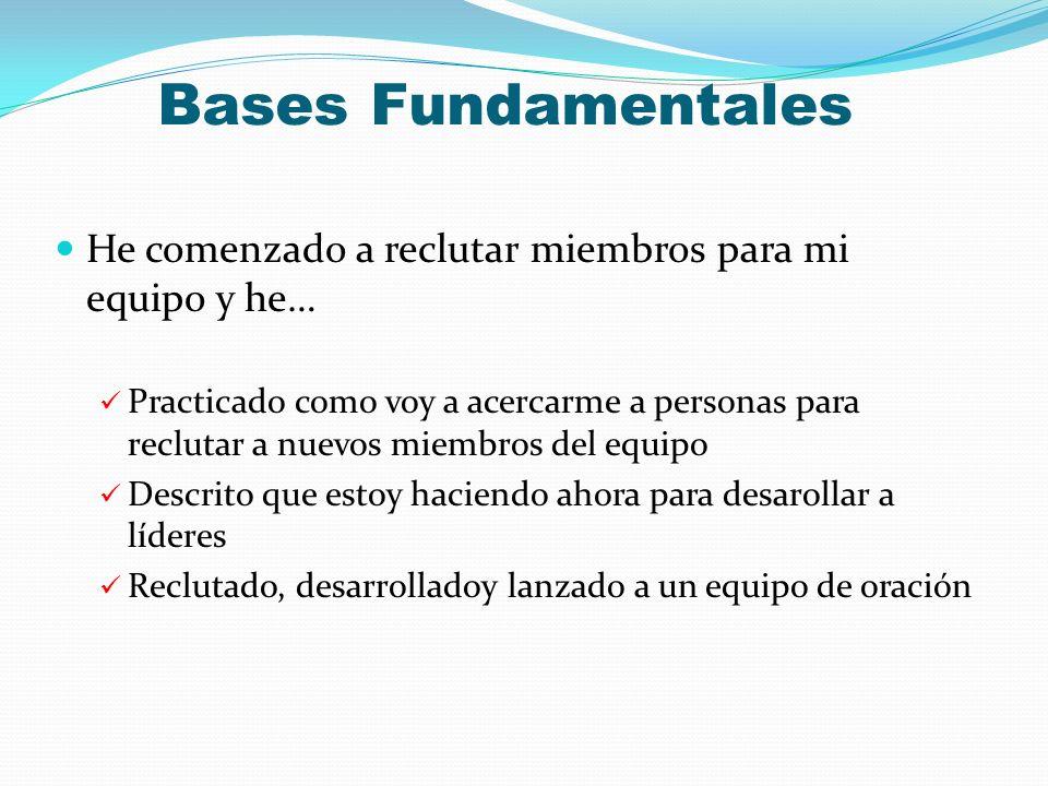 Bases Fundamentales He comenzado a reclutar miembros para mi equipo y he… Practicado como voy a acercarme a personas para reclutar a nuevos miembros d