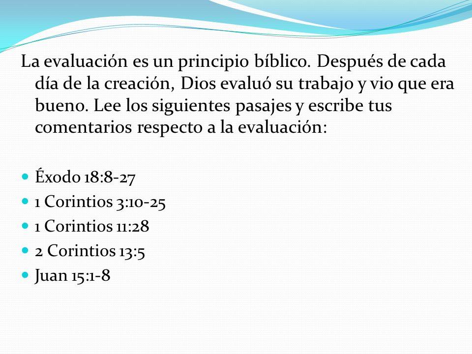 La evaluación es un principio bíblico. Después de cada día de la creación, Dios evaluó su trabajo y vio que era bueno. Lee los siguientes pasajes y es