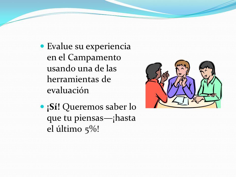 Evalue su experiencia en el Campamento usando una de las herramientas de evaluación ¡Sí! Queremos saber lo que tu piensas¡hasta el último 5%!
