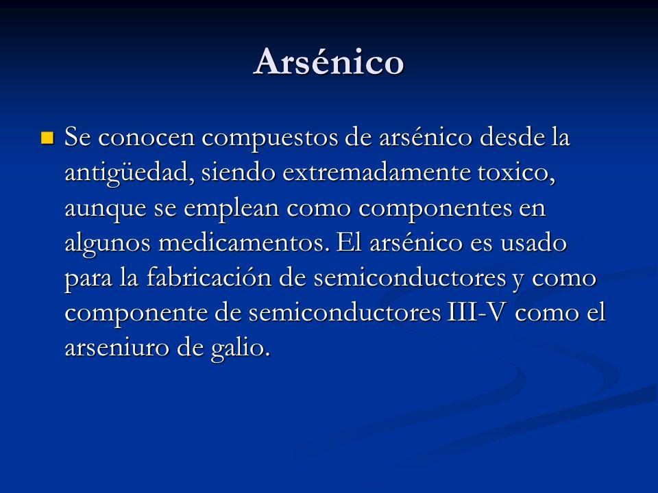 Arsénico Se conocen compuestos de arsénico desde la antigüedad, siendo extremadamente toxico, aunque se emplean como componentes en algunos medicament